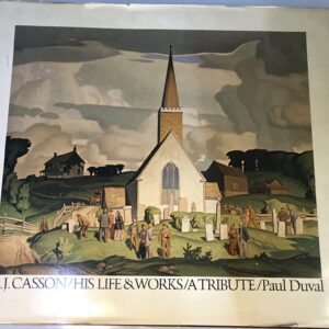 A.J. Casson, His Life & Works: A Tribute, Paul Duval, Signed