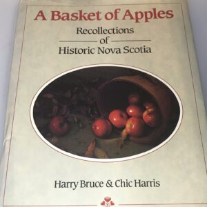 A Basket of Apples, Recollections of Historic Nova Scotia, Harry Bruce & Chic Harris